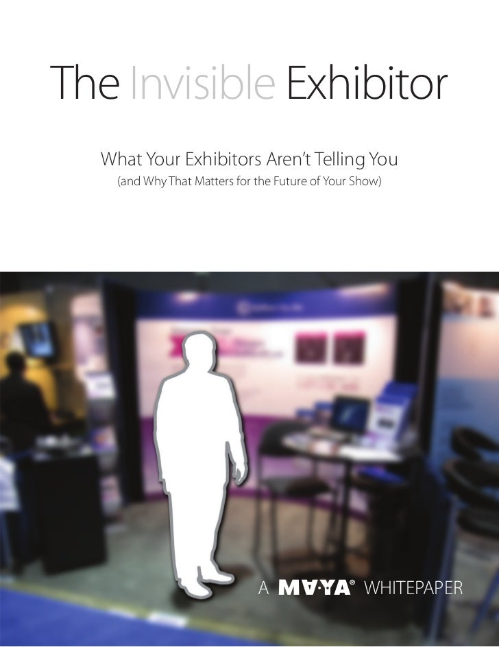 The Invisible Exhibitor  What Your Exhibitors Aren't Telling You    (and Why That Matters for the Future of Your Show)    ...