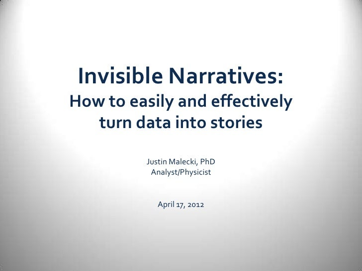 Invisible Narratives:How to easily and effectively   turn data into stories          Justin Malecki, PhD           Analyst...