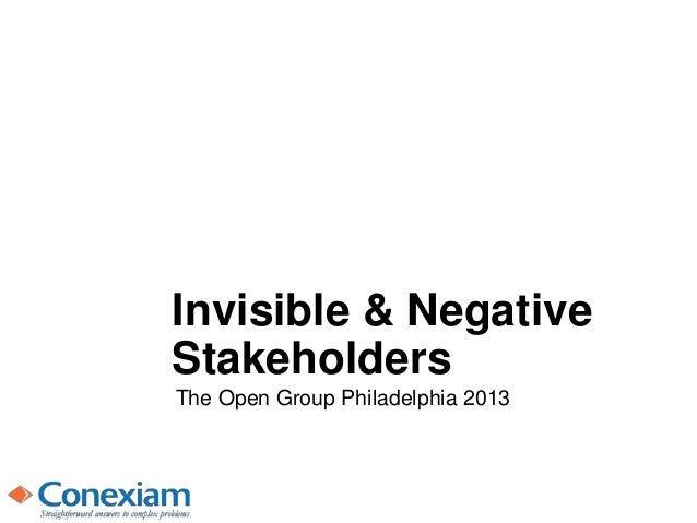 Invisible & Negative Stakeholders The Open Group Philadelphia 2013