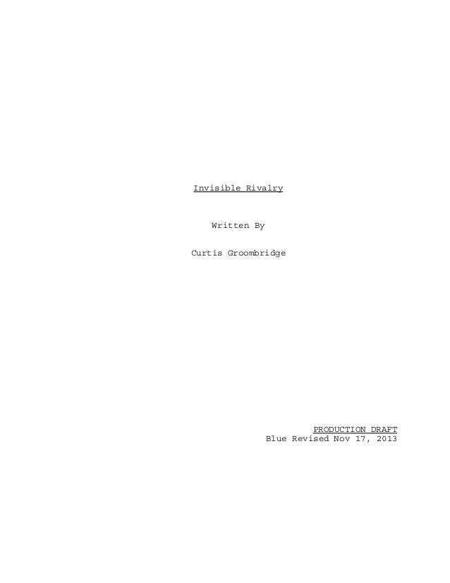 Invisible Rivalry  Written By Curtis Groombridge  PRODUCTION DRAFT Blue Revised Nov 17, 2013