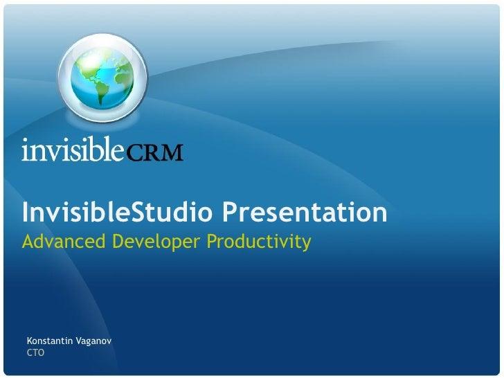 InvisibleStudio Presentation Advanced Developer Productivity  Konstantin Vaganov  CTOBridging the gap between the Cloud an...