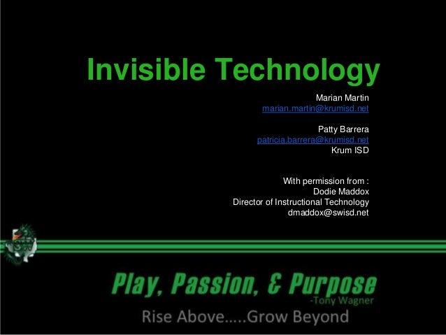 Invisible TechnologyMarian Martinmarian.martin@krumisd.netPatty Barrerapatricia.barrera@krumisd.netKrum ISDWith permission...