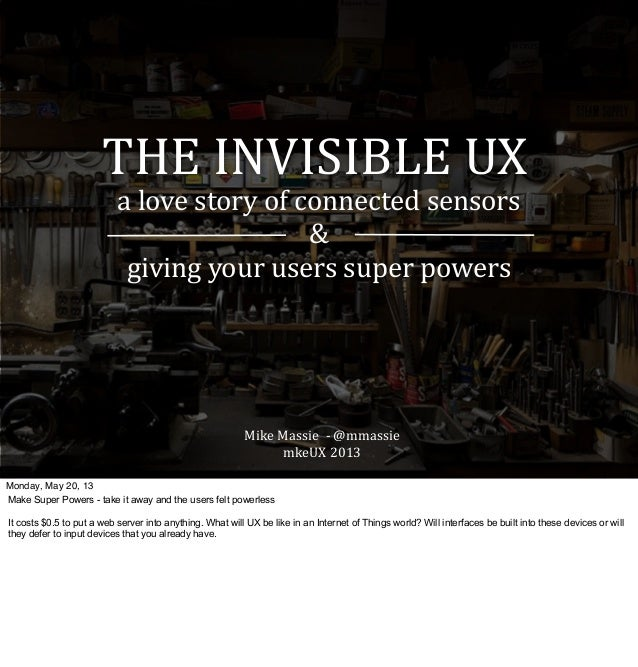 THE INVISIBLE UXa love story of connected sensors& giving your users super powersMike Massie ...