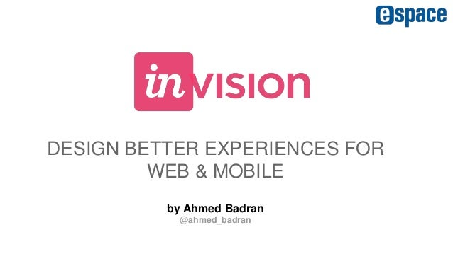 DESIGN BETTER EXPERIENCES FOR WEB & MOBILE by Ahmed Badran @ahmed_badran
