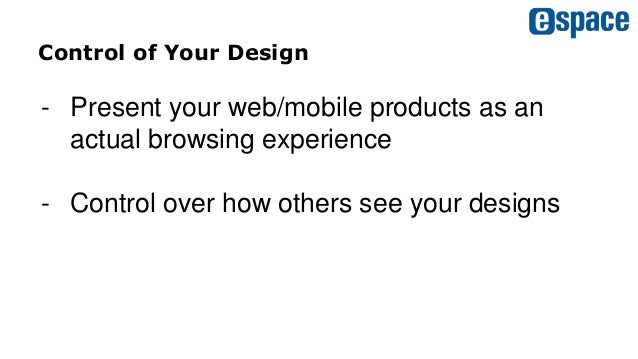 Control of Your Design - Present your web/mobile products as an actual browsing experience - Control over how others see y...