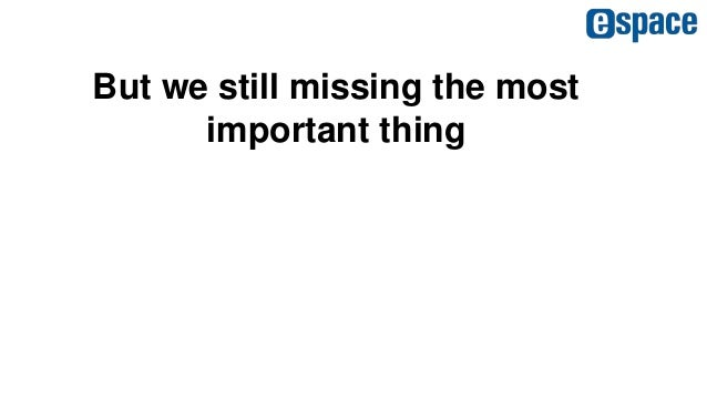 But we still missing the most important thing