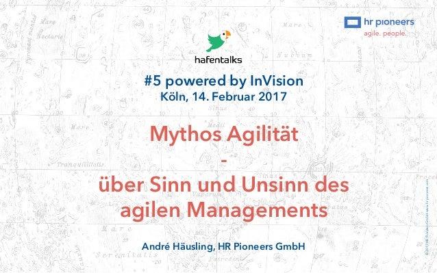 #5 powered by InVision Köln, 14. Februar 2017 Mythos Agilität - über Sinn und Unsinn des agilen Managements André Häusling...