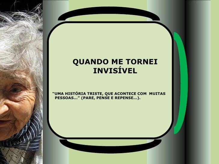 """QUANDO ME TORNEI INVISÍVEL """" UMA HISTÓRIA TRISTE, QUE ACONTECE COM  MUITAS PESSOAS..."""" (PARE, PENSE E REPENSE...)."""