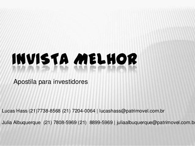 INVISTA MELHOR    Apostila para investidoresLucas Hass (21)7738-8568 (21) 7204-0064 | lucashass@patrimovel.com.brJulia Alb...