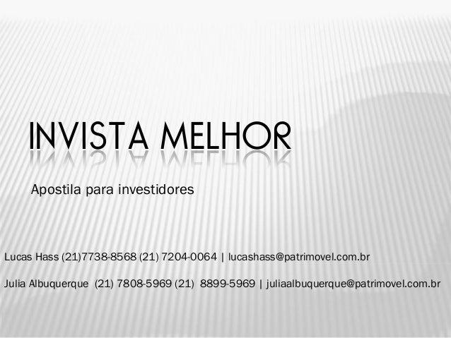 INVISTA MELHOR     Apostila para investidoresLucas Hass (21)7738-8568 (21) 7204-0064 | lucashass@patrimovel.com.brJulia Al...