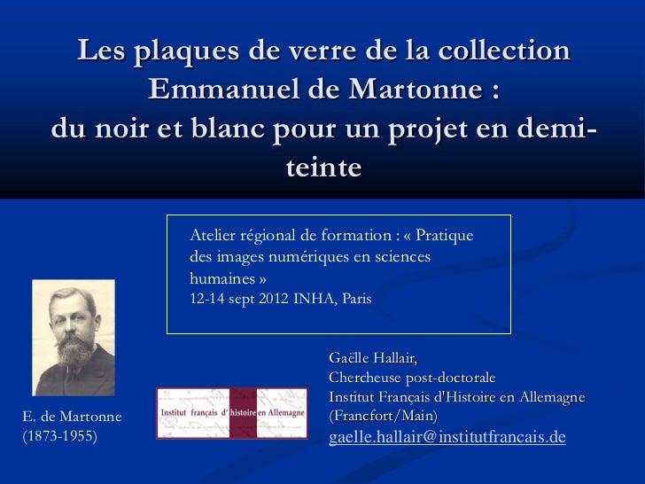Les plaques de verre de la collection          Emmanuel de Martonne :   du noir et blanc pour un projet en demi-          ...