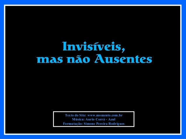 Texto do Site: www.momento.com.br Música: Aurio Corrá - Azul Formatação: Simone Pereira Rodrigues