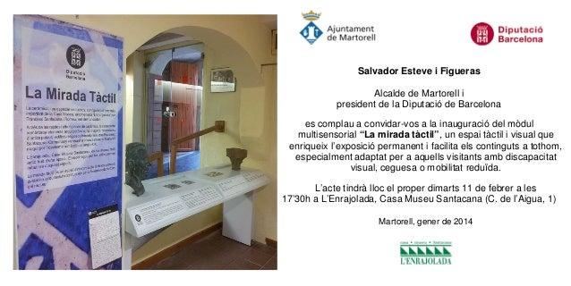 Salvador Esteve i Figueras Alcalde de Martorell i president de la Diputació de Barcelona es complau a convidar-vos a la in...