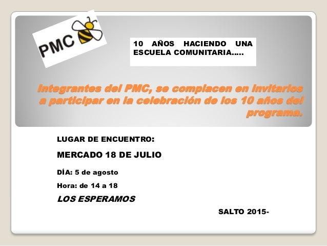 10 AÑOS HACIENDO UNA ESCUELA COMUNITARIA….. Integrantes del PMC, se complacen en invitarlos a participar en la celebración...