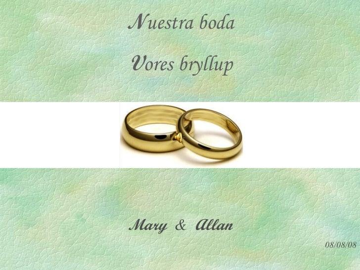N uestra boda V ores bryllup Mary  &  Allan 08/08/08