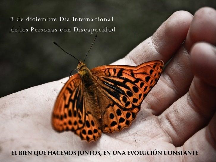 3 de diciembre Día Internacional  de las Personas con Discapacidad EL BIEN QUE HACEMOS JUNTOS, EN UNA EVOLUCIÓN CONSTANTE