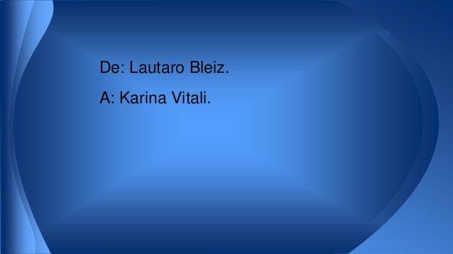 De: Lautaro Bleiz.  A: Karina Vitali.