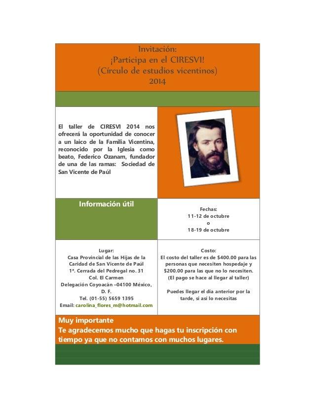 Invitación:  ¡Participa en el CIRESVI!  (Círculo de estudios vicentinos)  2014  El taller de CIRESVI 2014 nos  ofrecerá la...