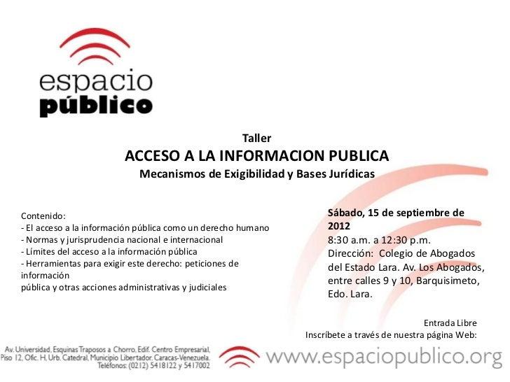 Taller                        ACCESO A LA INFORMACION PUBLICA                            Mecanismos de Exigibilidad y Base...