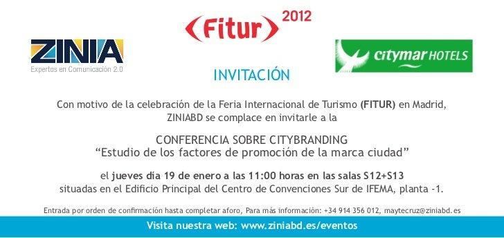 INVITACIÓN   Con motivo de la celebración de la Feria Internacional de Turismo (FITUR) en Madrid,                         ...