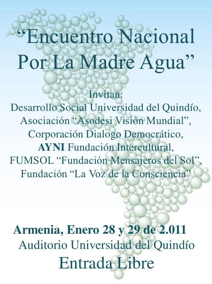 """""""Encuentro Nacional Por La Madre Agua""""                  Invitan:Desarrollo Social Universidad del Quindío,  Asociación """"As..."""
