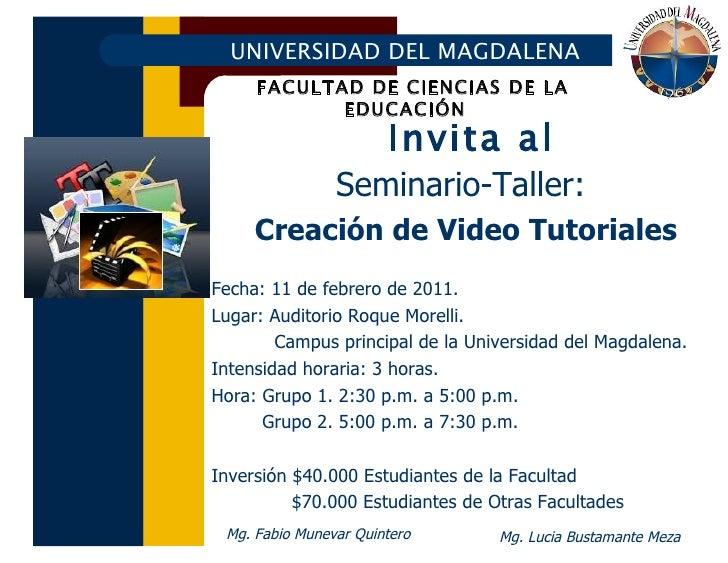 Seminario-Taller:  Creación de Video Tutoriales Fecha: 11 de febrero de 2011.  Lugar: Auditorio Roque Morelli.  Campus pri...