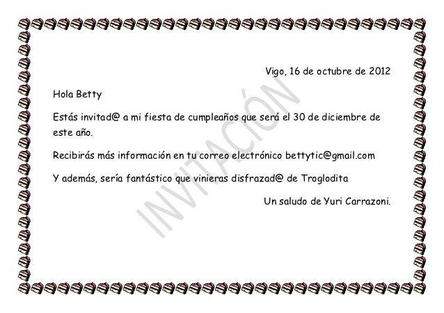 Vigo, 16 de octubre de 2012Hola BettyEstás invitad@ a mi fiesta de cumpleaños que será el 30 de diciembre deeste año.Recib...