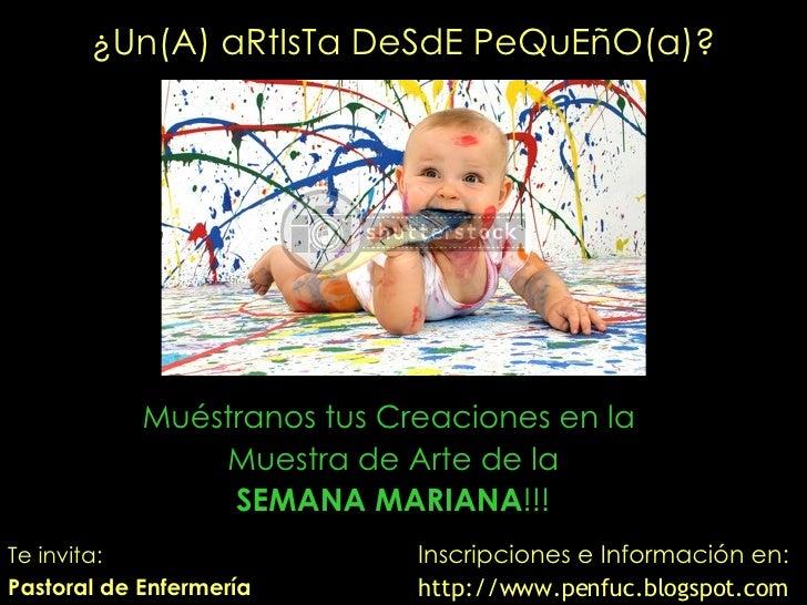 <ul><li>Muéstranos tus Creaciones en la  </li></ul><ul><li>Muestra de Arte de la </li></ul><ul><li>SEMANA MARIANA !!! </li...