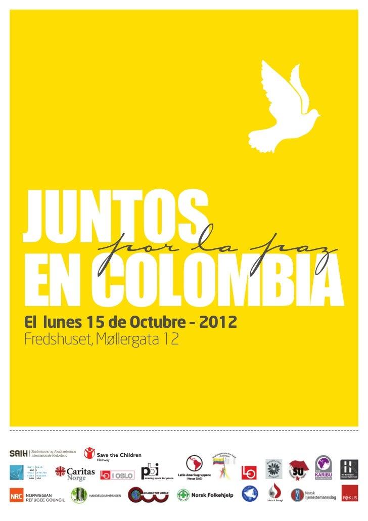 Juntos paz   por laEn ColombiaEl lunes 15 de Octubre – 2012Fredshuset, Møllergata 12HEALTH   SALUD   AND   YHUMAN    DEREC...