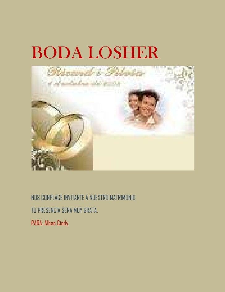 BODA LOSHERNOS CONPLACE INVITARTE A NUESTRO MATRIMONIOTU PRESENCIA SERA MUY GRATA.PARA: Alban Cindy