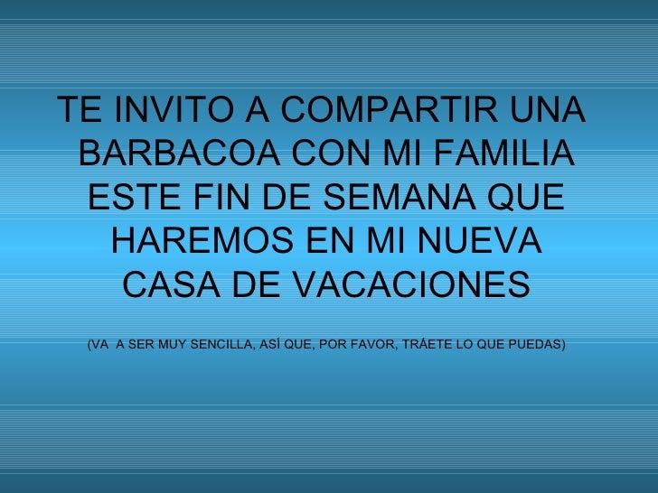 TE INVITO A COMPARTIR UNA  BARBACOA CON MI FAMILIA ESTE FIN DE SEMANA QUE HAREMOS EN MI NUEVA CASA DE VACACIONES (VA  A SE...