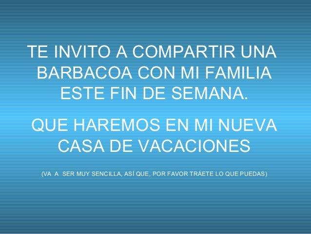 TE INVITO A COMPARTIR UNABARBACOA CON MI FAMILIAESTE FIN DE SEMANA.QUE HAREMOS EN MI NUEVACASA DE VACACIONES(VA A SER MUY ...