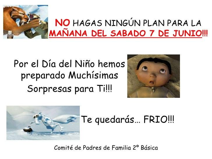 NO HAGAS NINGÚN PLAN PARA LA MAÑANA DEL SABADO 7 DE JUNIO!!!<br />Por el Día del Niño hemos preparado Muchísimas <br />Sor...
