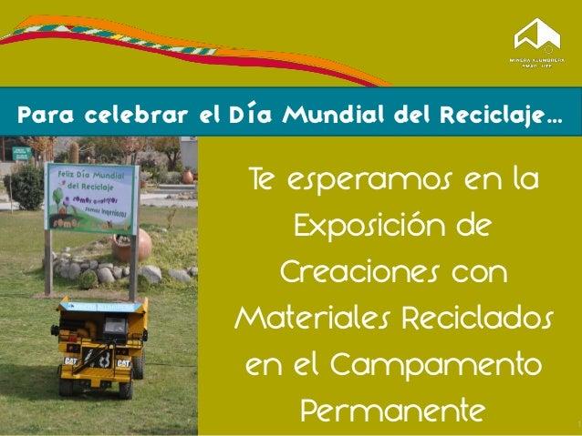 Te esperamos en laExposición deCreaciones conMateriales Recicladosen el CampamentoPermanente 1Para celebrar el Día Mundial...