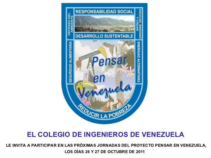 EL COLEGIO DE INGENIEROS DE VENEZUELA LE INVITA A PARTICIPAR EN LAS PRÓXIMAS JORNADAS DEL PROYECTO PENSAR EN VENEZUELA, LO...