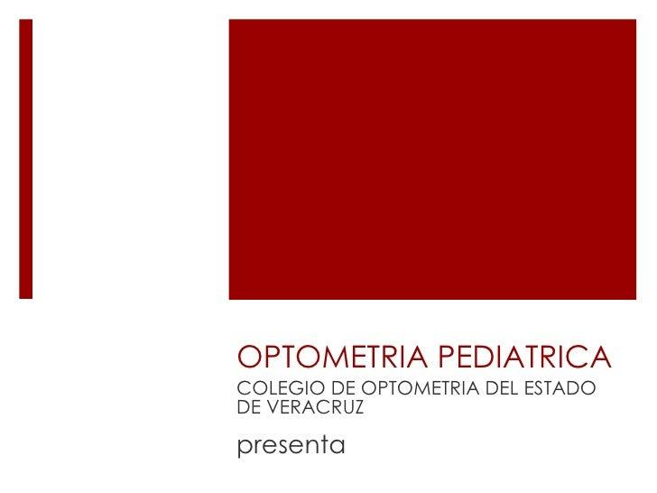 OPTOMETRIA PEDIATRICA<br />COLEGIO DE OPTOMETRIA DEL ESTADO DE VERACRUZ<br />presenta<br />