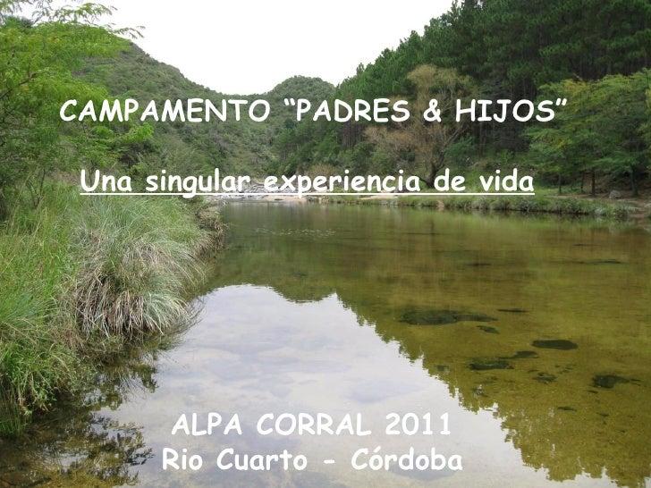 """CAMPAMENTO """"PADRES & HIJOS"""" Una singular experiencia de vida ALPA CORRAL 2011 Rio Cuarto - Córdoba"""