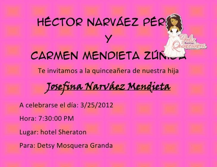 Héctor Narváez Pérez                           Y   Carmen Mendieta Zúñiga     Te invitamos a la quinceañera de nuestra hij...