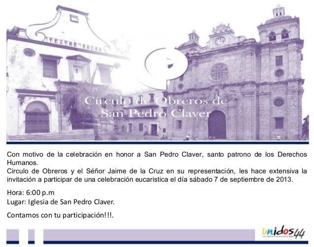 Con motivo de la celebración en honor a San Pedro Claver, santo patrono de los Derechos Humanos. Circulo de Obreros y el S...