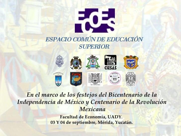 ESPACIO COMÚN DE EDUCACIÓN SUPERIOR  En el marco de los festejos del Bicentenario de la  Independencia de México y Centen...