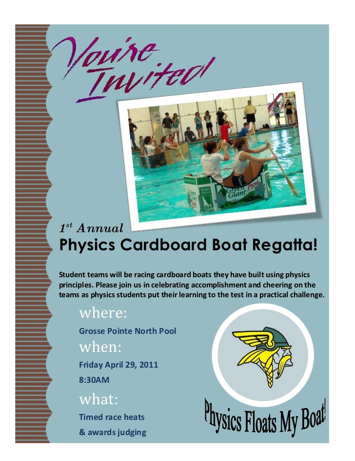 1st AnnualPhysics Cardboard Boat Regatta!Student teams will be racing cardboard boats they have built using physicsprincip...