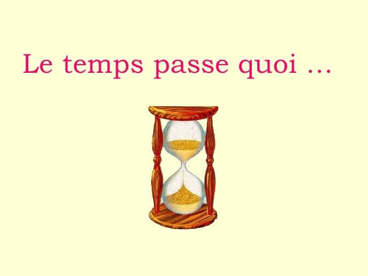 Le temps passe quoi …