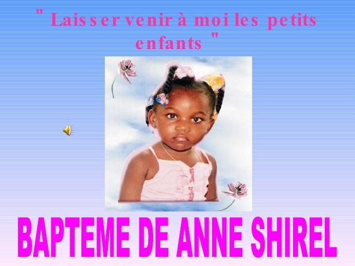 """"""" Laisser venir à moi les petits enfants """" BAPTEME DE ANNE SHIREL"""
