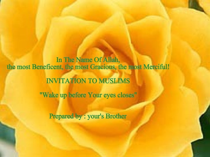 """In The Name Of Allah, the most Beneficent, the most Gracious, the most Merciful! INVITATION TO MUSLIMS """"Wake up befor..."""