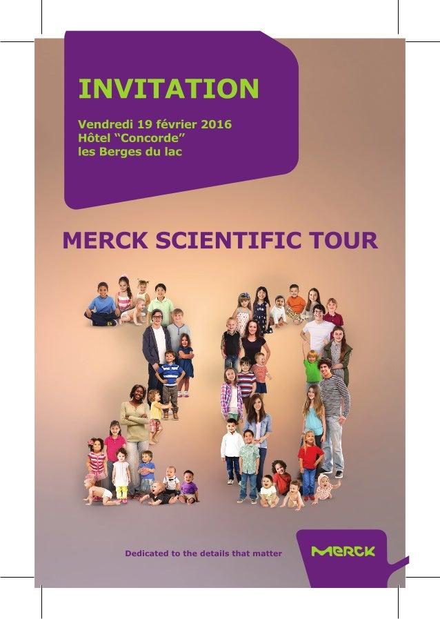 """INVITATION  Vendredi 19 février 2016 H6te   """"Concorde"""" les Berges du lac     MERCK SCIENTIFIC TOUR  Dedicated to the detai..."""