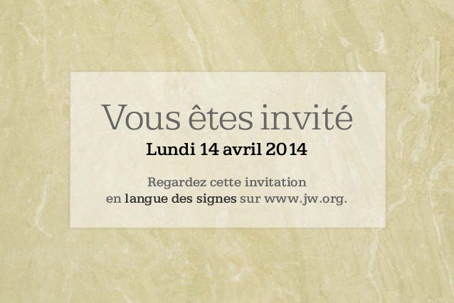 Vous êtes invité Lundi 14 avril 2014 Regardez cette invitation en langue des signes sur www.jw.org.