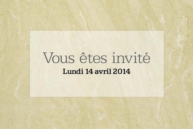 Vous êtes invité Lundi 14 avril 2014