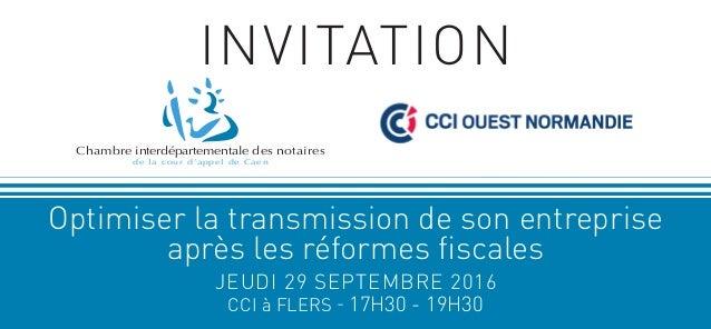 invitationINVITATION CCI à Flers - 17H30 - 19H30 Optimiser la transmission de son entreprise après les réformes fiscales C...