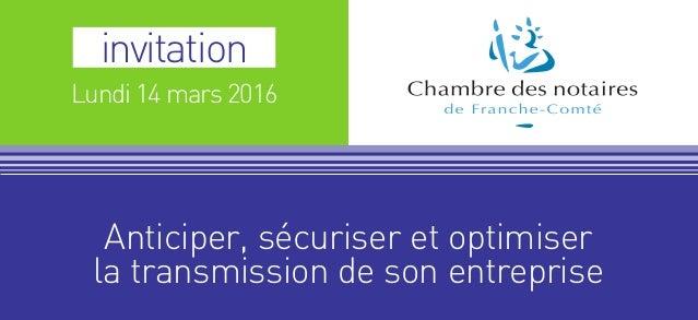 invitation Lundi 14 mars 2016 Anticiper, sécuriser et optimiser la transmission de son entreprise