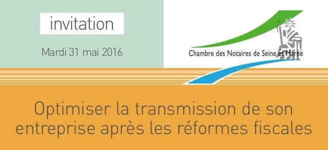invitation Mardi 31 mai 2016 Optimiser la transmission de son entreprise après les réformes fiscales